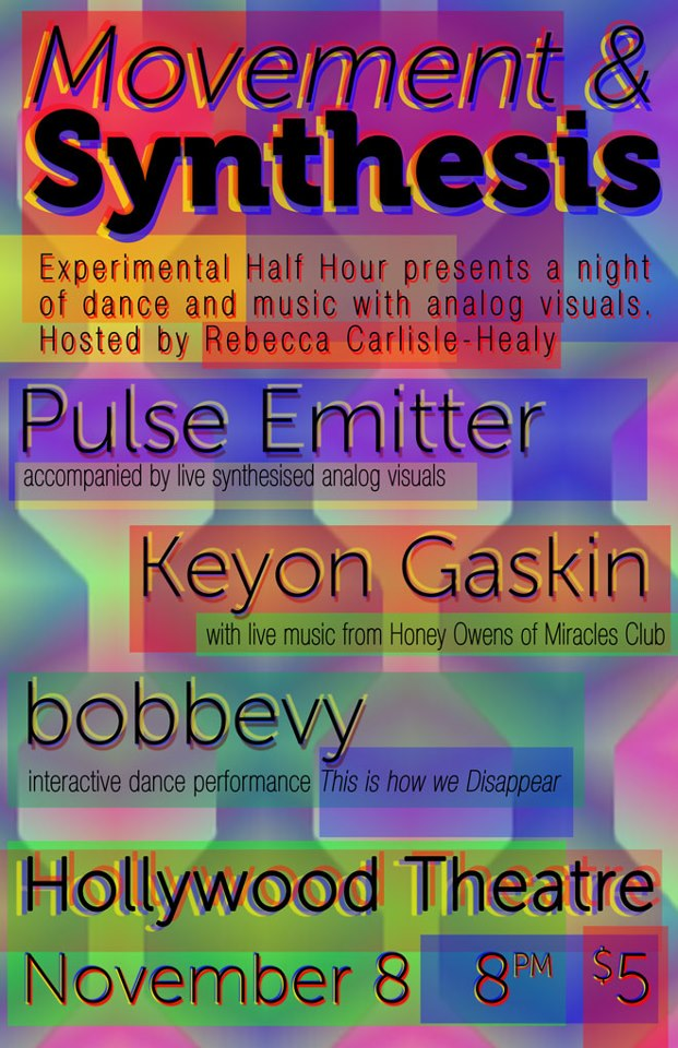 "Experimental Half-Hour present Movement & Synthesis November 8th at the Hollywood Theatre with guests Pulse Emitter, Keyon Gaskin with musical accompaniment Honey Owens, and dance company bobbevy performing ""This is how we Disappear."""